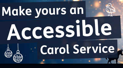 Make yours an Accessible Carol Service